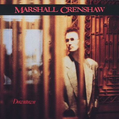 Downtown (Remastered) - Marshall Crenshaw