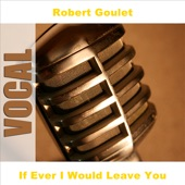 Robert Goulet - Camelot: If Ever I Would Leave You