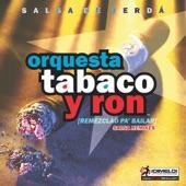 Orquesta Tabaco Y Ron - El Son Te Llama - Guajira