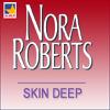 Nora Roberts - Skin Deep (Unabridged)  artwork