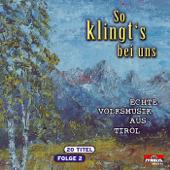 So klingt's bei uns - Echte Volksmusik aus Tirol, Folge 2