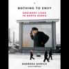 Barbara Demick - Nothing to Envy: Ordinary Lives in North Korea (Unabridged) artwork