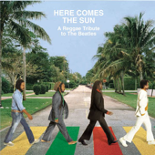 Here Comes the Sun: A Reggae Tribute to the Beatles