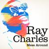 Ray Charles - Mess Around (Remastered) artwork