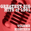 Greatest Big Hits of 1961, Vol. 18