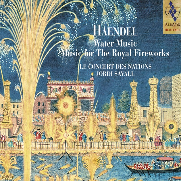 Handel: Water Music, Music for the Royal Fireworks by Jordi Savall ...