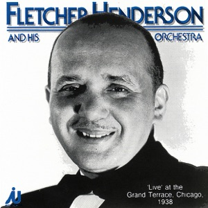 Fletcher Henderson & His Orchestra - Live At the Grand Terrace, Chicago, 1938
