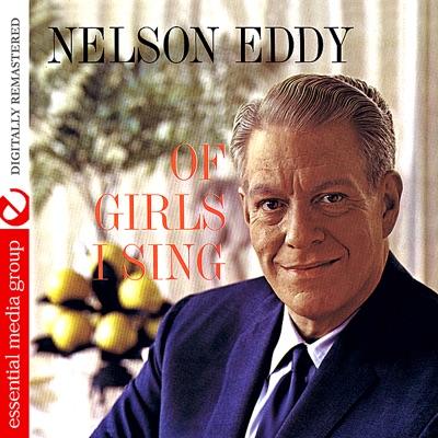 Of Girls I Sing (Digitally Remastered) - Nelson Eddy