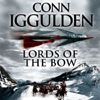 Conn Iggulden - Lords of the Bow: The Epic Story of the Great Conqueror (Unabridged) [Unabridged  Fiction] bild