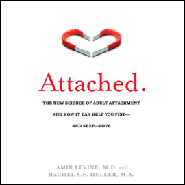 Attached: The New Science of Adult Attachment and How It Can Help You Find - And Keep - Love (Unabridged) audiobook