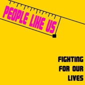 People Like Us - Fighting for Our Lives