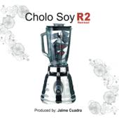 Cholo Soy R2 - Remixed