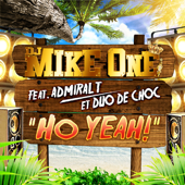 Ho Yeah ! feat Admiral T et Duo De Choc DJ Mike One