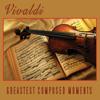 Vivaldi - Greatest Composed Moments - The Vivaldi Philharmonic Orchestra