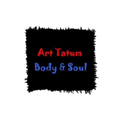 Body & Soul - Art Tatum