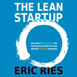The Lean Startup: How Today's Entrepreneurs Use Continuous Innovation to Create Radically Successful Businesses (Unabridged) audiobook