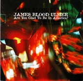 James Blood Ulmer - Are You Glad to Be In America?