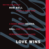 Rob Bell - Love Wins: A Book About Heaven, Hell, and the Fate of Every Person Who Ever Lived (Unabridged) artwork