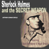 Arthur Conan Doyle - Sherlock Holmes & The Secret Weapon (Dramatised) (Unabridged) artwork