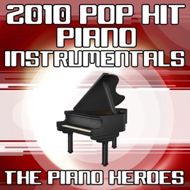 2010 Pop Hit Piano Instrumentals by The Piano Heroes