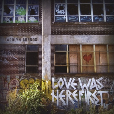 Love Was Here First - Carolyn Arends
