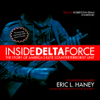 Inside Delta Force: The Story of America's Elite Counterterrorist Unit (Unabridged) - Command Sergeant Major Eric L. Haney