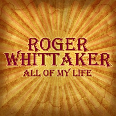 All Of My Life - Roger Whittaker