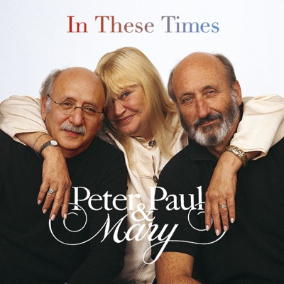 In These Times (Remastered) - Peter Paul and Mary