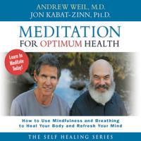 Andrew Weil, M.D. & Jon Kabat-Zinn - Meditation for Optimum Health (Unabridged) artwork
