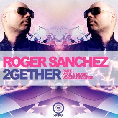 2Gether, Pt. 1 - Roger Sanchez