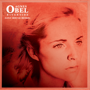 Agnes Obel & Lulu Rouge - Riverside (Lulu Rouge remix)