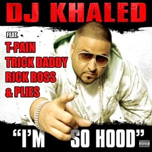 I'm So Hood (feat. T-Pain, Trick Daddy, Rick Ross & Plies) - Single