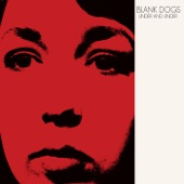 Blank Dogs - Setting Fire to Your House