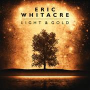 Light & Gold - Eric Whitacre & Eric Whitacre Singers - Eric Whitacre & Eric Whitacre Singers