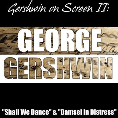 """Gershwin on Screen II: """"Shall We Dance"""", """"Damsel In Distress"""" - George Gershwin"""