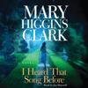 Mary Higgins Clark - I Heard That Song Before: A Novel (Unabridged) artwork