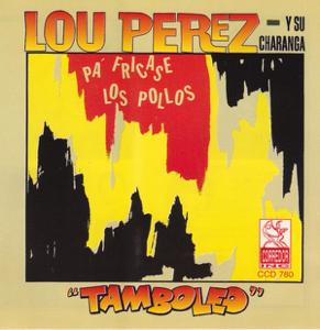 Lou Perez y Su Charanga - Pa' Fricase los Pollos