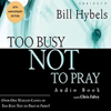 Bill Hybels - Too Busy Not to Pray: Slowing Down to Be With God artwork