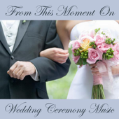 From This Moment - Wedding Ceremony Music Songs