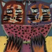 The Frogs - Layin' Down My Love 4 U