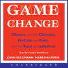 Game Change: Obama and the Clintons, McCain and Palin, and the Race of a Lifetime (Unabridged) - John Heilemann & Mark Halperin