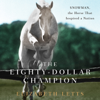 Elizabeth Letts - The Eighty-Dollar Champion: Snowman, The Horse That Inspired a Nation (Unabridged)  artwork