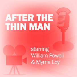 After the Thin Man: Classic Movies on the Radio audiobook