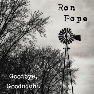 Goodbye, Goodnight - Ron Pope