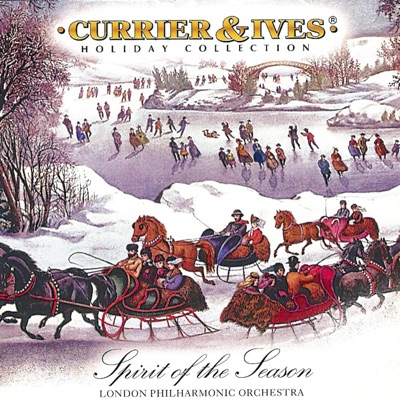 Currier & Ives Holiday Collection: Spirit Of The Season - London Philharmonic Orchestra