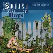 Squash Blossom Boys - Just Me and My Chickens