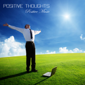 Positive Thoughts: Positive Music, Relaxing Music and Healing Meditation Music for Peaceful, Positive Living, Self Healing and Higher Consciousness