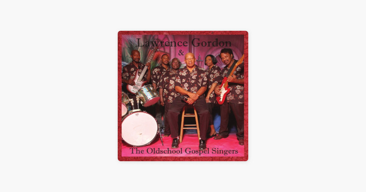 Lawrence Gordon Music Production - EP by Lawrence Gordon & The Old School  Gospel Singers on iTunes