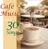 カフェ・ミュージック・セレクト・30・ソングス・4