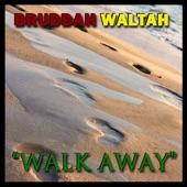 Bruddah Waltah - Walk Away